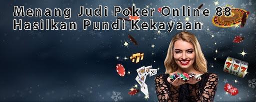 Menang Judi Poker Online 88 Hasilkan Pundi Kekayaan