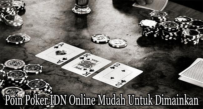 Poin Poker IDN Online Mudah Untuk Dimainkan dan Dimenangkan