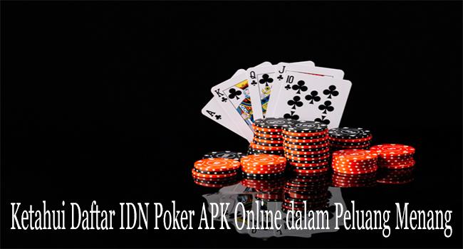 Ketahui Daftar IDN Poker APK Online dalam Peluang Menang