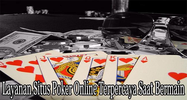 Layanan Situs Poker Online Terpercaya Saat Bermain